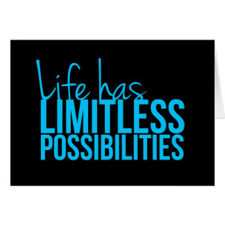 Life Has Limitless Possibilities Card