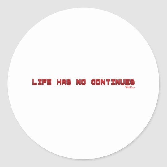 Life Has No Continues - Gamer Geek Nerd Gaming Classic Round Sticker