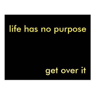 Life Has No Purpose. Get Over It. Postcard