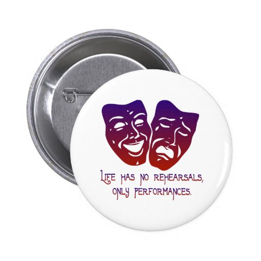 Life has no rehearsals 2 inch round button