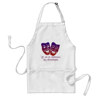 Life has no rehearsals adult apron