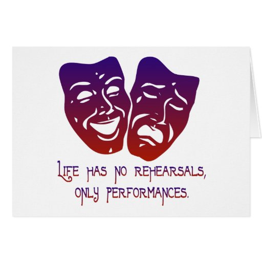 Life has no rehearsals cards