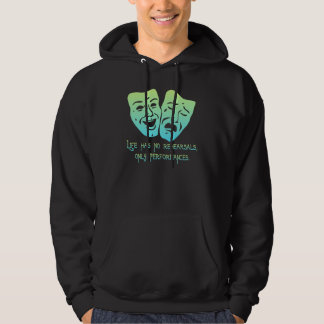 Life has no rehearsals hooded pullovers