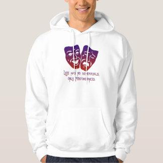 Life has no rehearsals hooded sweatshirt