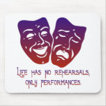 Life has no rehearsals mouse mat