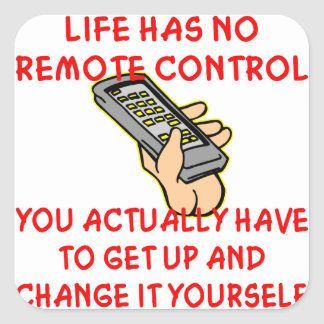Life Has No Remote Control Change It Yourself Square Sticker