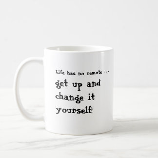 Life Has No Remote...Get Up and Change it Yourself Classic White Coffee Mug