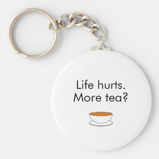 Life hurts. More tea? -- tea quote Key Chains