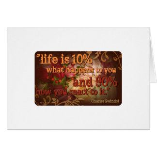 Life is 10% what happens to you... card