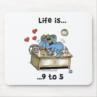Life is 9 to 5 mouse pad