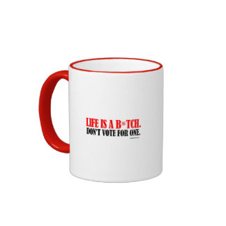 Life is a b don't vote for one mugs