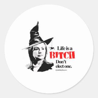 Life is a b i t c h don't elect one classic round sticker