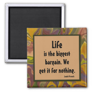 Life is a bargain. Jewish Proverb 2 Inch Square Magnet