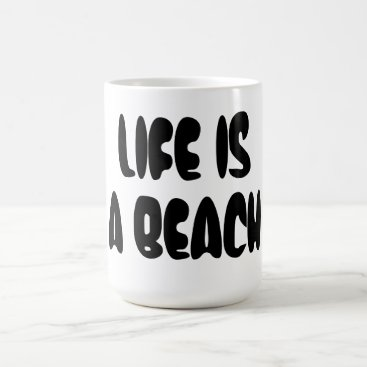 Beach Themed Life Is a Beach Coffee Mug