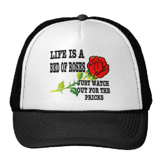 Life Is A Bed Of Roses Watch Out For The Pricks Hats