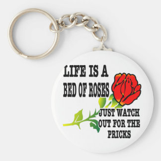 Life Is A Bed Of Roses Watch Out For The Pricks Basic Round Button Keychain