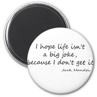 Life is a Big Joke quote 2 Inch Round Magnet