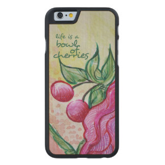 Life is a bowl full of cherries carved maple iPhone 6 slim case