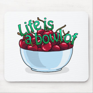 Life is a bowl of cherries mouse pad