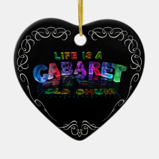 Life is a Cabaret, old chum Ceramic Ornament