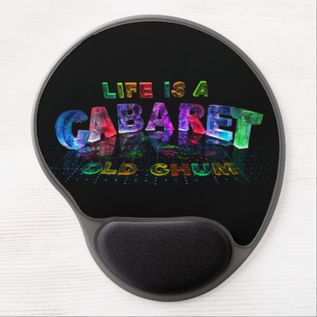 Life is a Cabaret, old chum Gel Mouse Mat