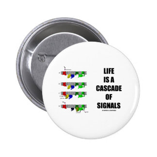 Life Is A Cascade Of Signals (Signal Transduction) Pinback Buttons