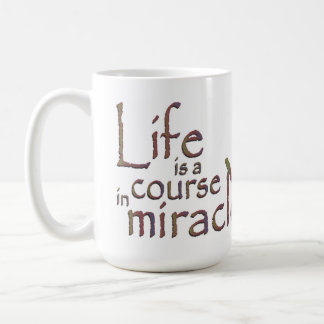 Life is a course in miracles coffee mug