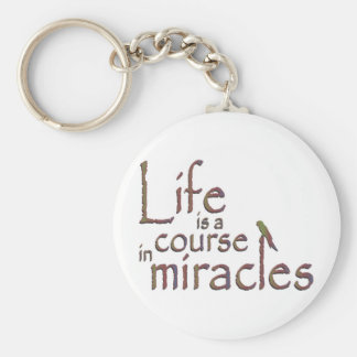 Life is a course in miracles keychain