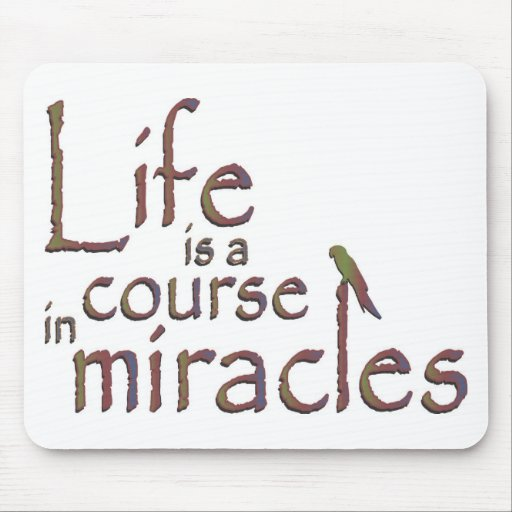Life is a course in miracles mouse pad