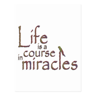 Life is a course in miracles postcard