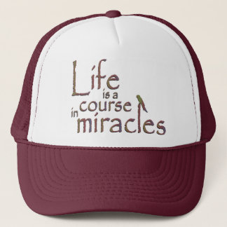 Life is a course in miracles trucker hat