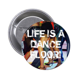 LIFE IS A DANCE FLOOR! PINBACK BUTTON