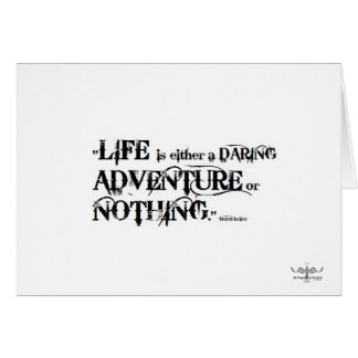 Life is a daring adventure or nothing Card