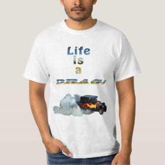 LIFE IS A DRAG! Drag-racing Car and Smoke T-Shirt