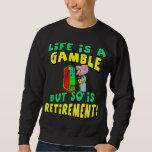 Life Is A Gamble (4) Sweatshirt
