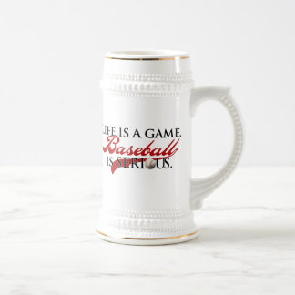 Life is a game, Baseball is Serious Beer Stein