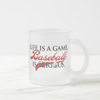 Life is a game, Baseball is Serious Frosted Glass Coffee Mug