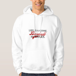 Life is a game, Baseball is Serious Hoodie