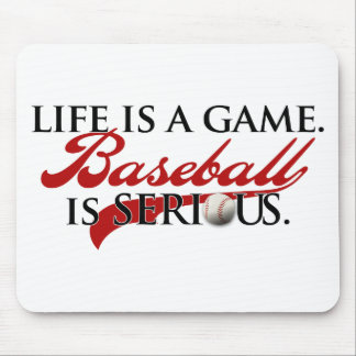 Life is a game, Baseball is Serious Mouse Pad