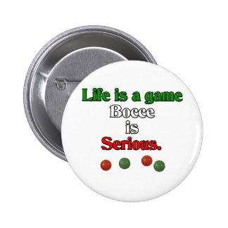 Life is a Game. Bocce is Serious. Pin