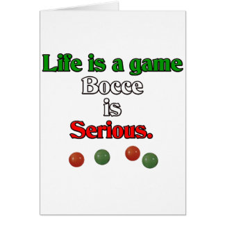 Life is a Game. Bocce is Serious. Card