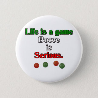 Life is a Game. Bocce is Serious. Pinback Button