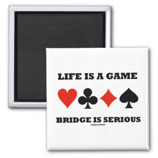 Life Is A Game Bridge Is Serious (Four Card Suits) 2 Inch Square Magnet