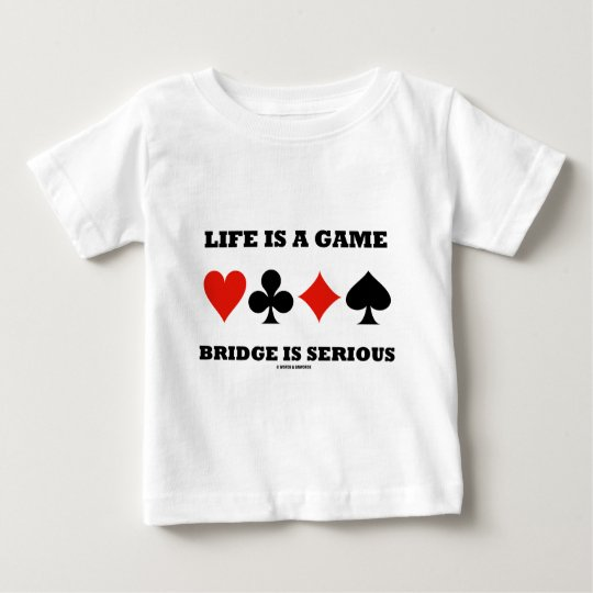Life Is A Game Bridge Is Serious (Four Card Suits) Baby T-Shirt