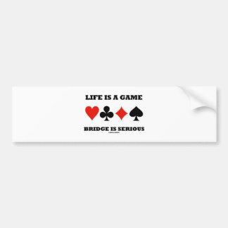 Life Is A Game Bridge Is Serious (Four Card Suits) Bumper Sticker