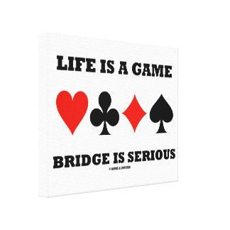 Life Is A Game Bridge Is Serious (Four Card Suits) Gallery Wrapped Canvas