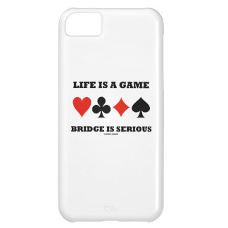 Life Is A Game Bridge Is Serious (Four Card Suits) Case For iPhone 5C