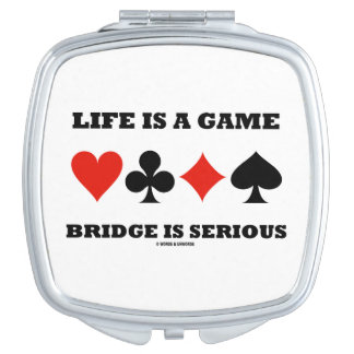 Life Is A Game Bridge Is Serious (Four Card Suits) Makeup Mirror