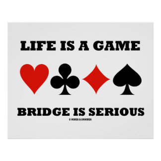 Life Is A Game Bridge Is Serious (Four Card Suits) Poster