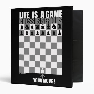 Life is a game, chess is serious binder